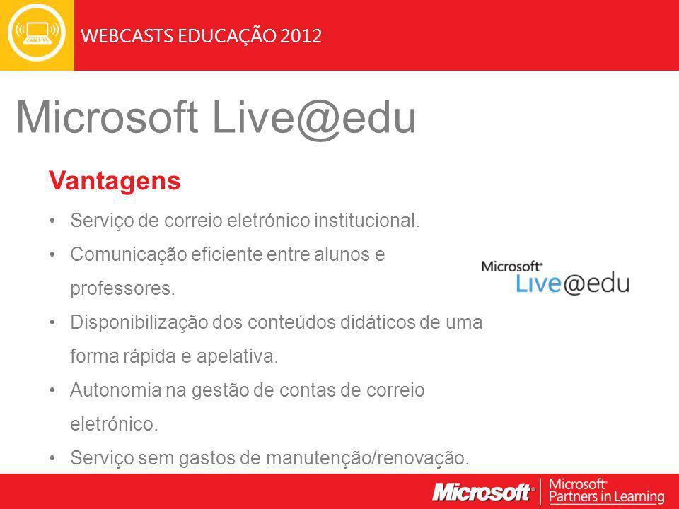 WEBCASTS EDUCAÇÃO 2012 Microsoft Live@edu Vantagens Serviço de correio eletrónico institucional.