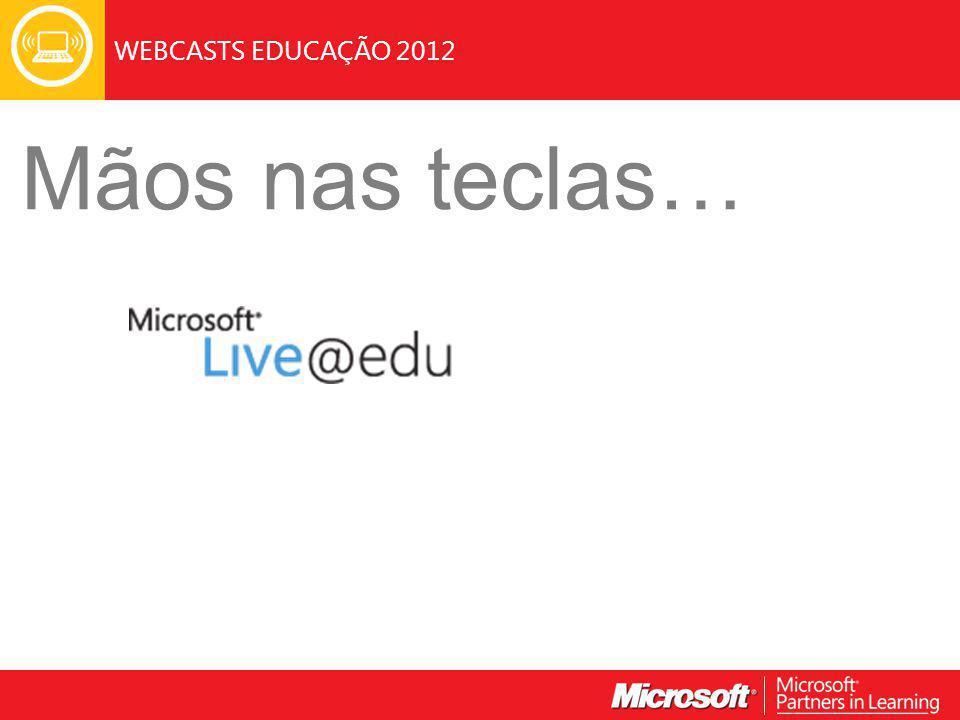 WEBCASTS EDUCAÇÃO 2012 Mãos nas teclas…