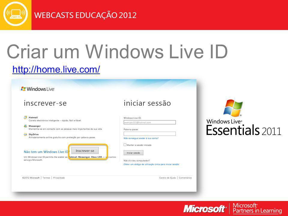 WEBCASTS EDUCAÇÃO 2012 Criar um Windows Live ID http://home.live.com/