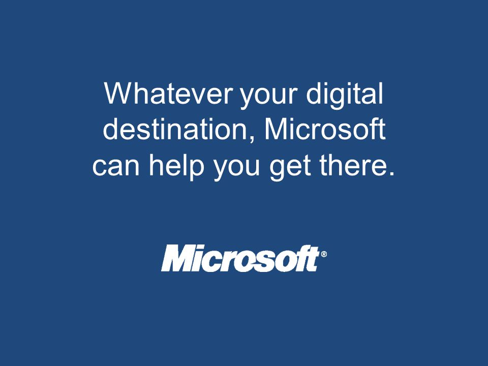 Whatever your digital destination, Microsoft can help you get there.