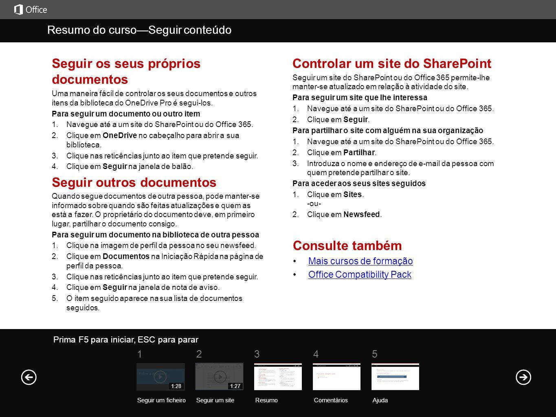 Seguir os seus próprios documentos Uma maneira fácil de controlar os seus documentos e outros itens da biblioteca do OneDrive Pro é segui-los. Para se