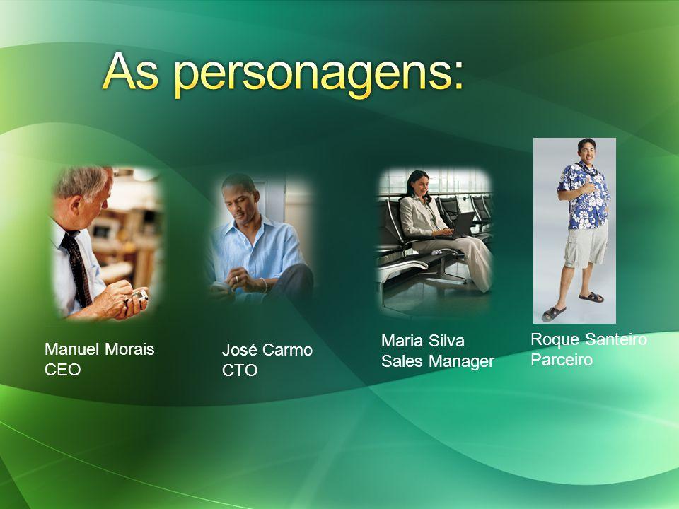 Manuel Morais CEO José Carmo CTO Maria Silva Sales Manager Roque Santeiro Parceiro