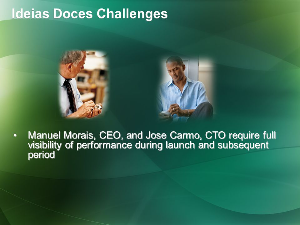 Manuel Morais, CEO, and Jose Carmo, CTO require full visibility of performance during launch and subsequent periodManuel Morais, CEO, and Jose Carmo, CTO require full visibility of performance during launch and subsequent period Ideias Doces Challenges