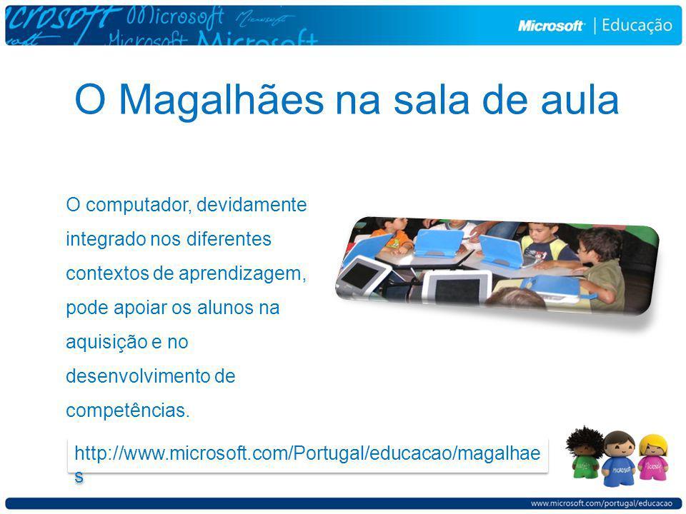 O Magalhães na sala de aula O computador, devidamente integrado nos diferentes contextos de aprendizagem, pode apoiar os alunos na aquisição e no desenvolvimento de competências.