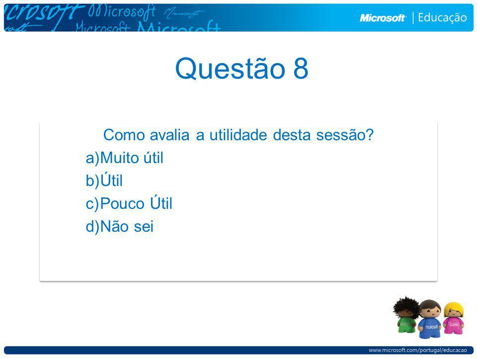 Questão 8 Como avalia a utilidade desta sessão.