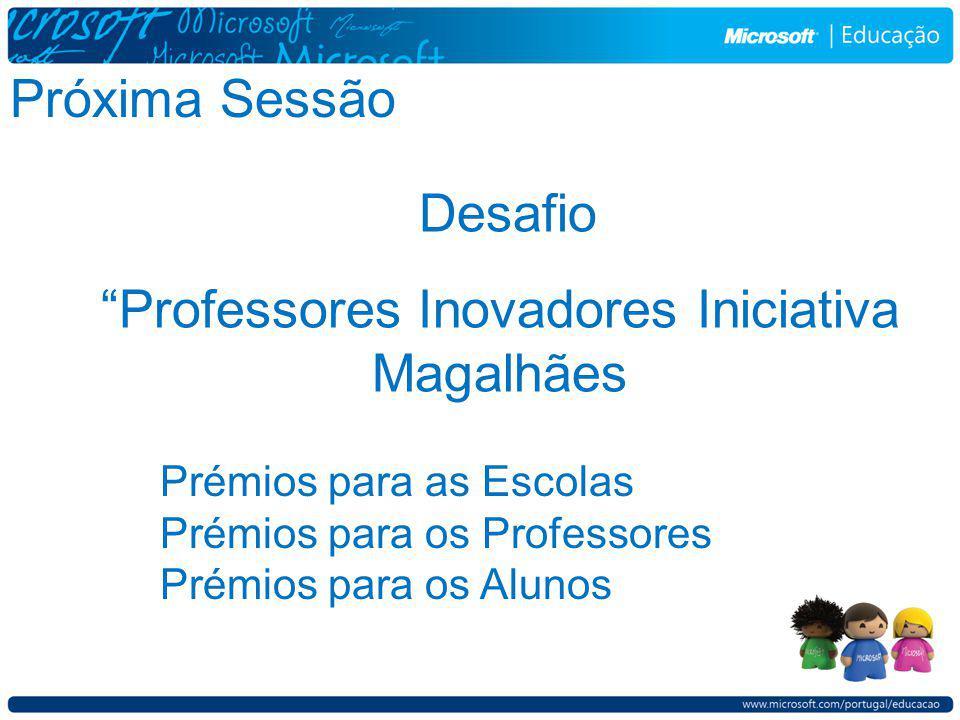Próxima Sessão Desafio Professores Inovadores Iniciativa Magalhães Prémios para as Escolas Prémios para os Professores Prémios para os Alunos