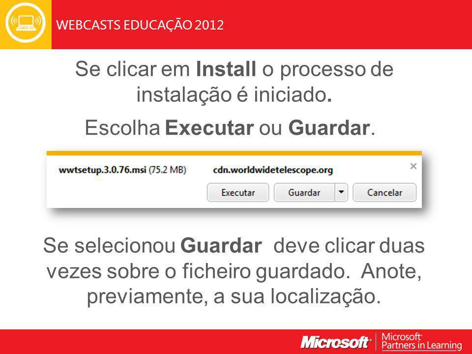 WEBCASTS EDUCAÇÃO 2012 Se clicar em Install o processo de instalação é iniciado.