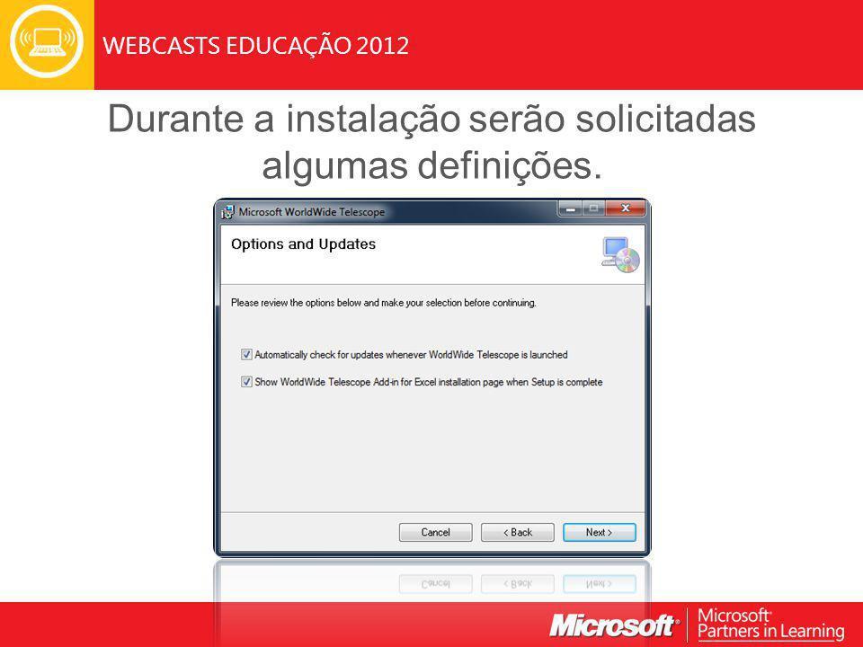 WEBCASTS EDUCAÇÃO 2012 Durante a instalação serão solicitadas algumas definições.