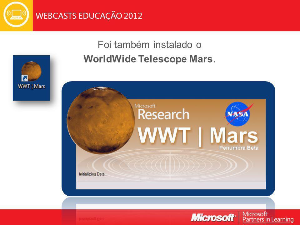 WEBCASTS EDUCAÇÃO 2012 Foi também instalado o WorldWide Telescope Mars.