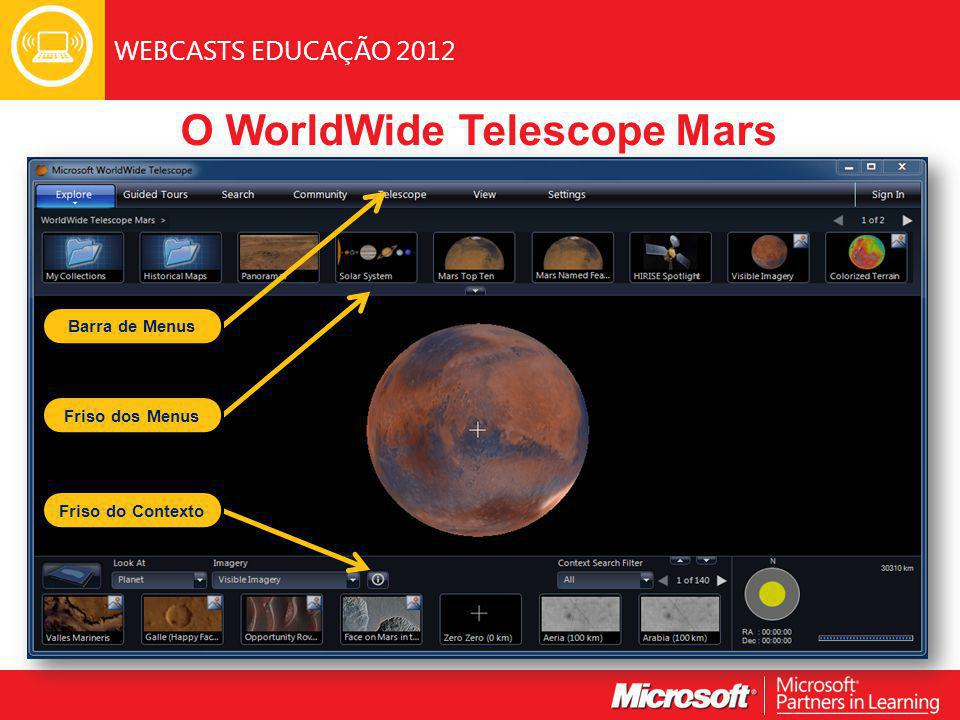 WEBCASTS EDUCAÇÃO 2012 O WorldWide Telescope Mars Friso do Contexto Friso dos Menus Barra de Menus