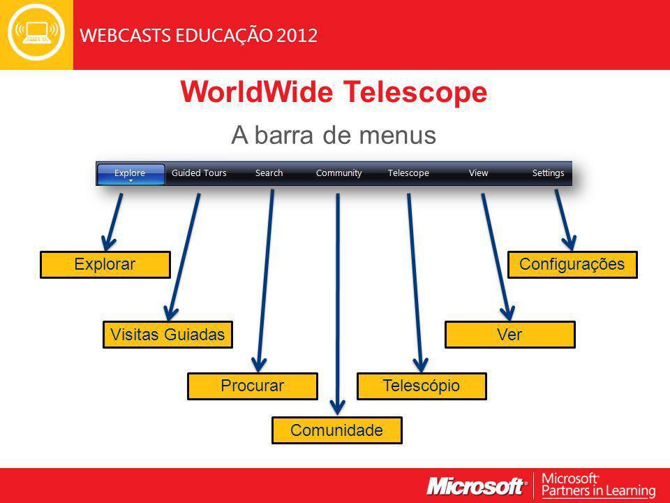 WEBCASTS EDUCAÇÃO 2012 WorldWide Telescope A barra de menus Explorar Visitas Guiadas Procurar Comunidade Configurações Telescópio Ver