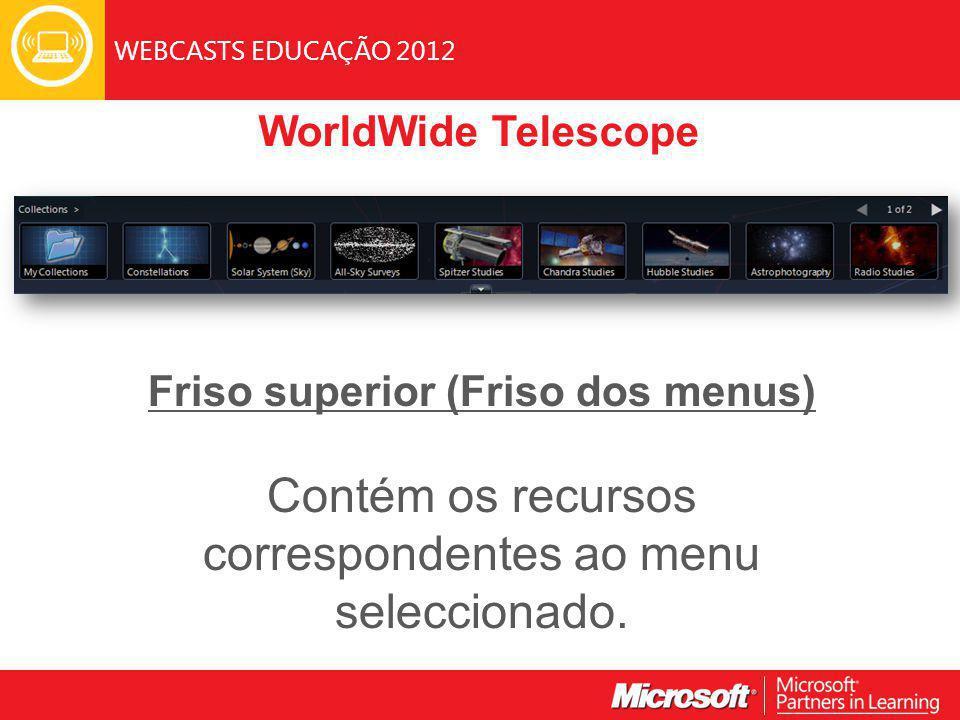 WEBCASTS EDUCAÇÃO 2012 WorldWide Telescope Friso superior (Friso dos menus) Contém os recursos correspondentes ao menu seleccionado.