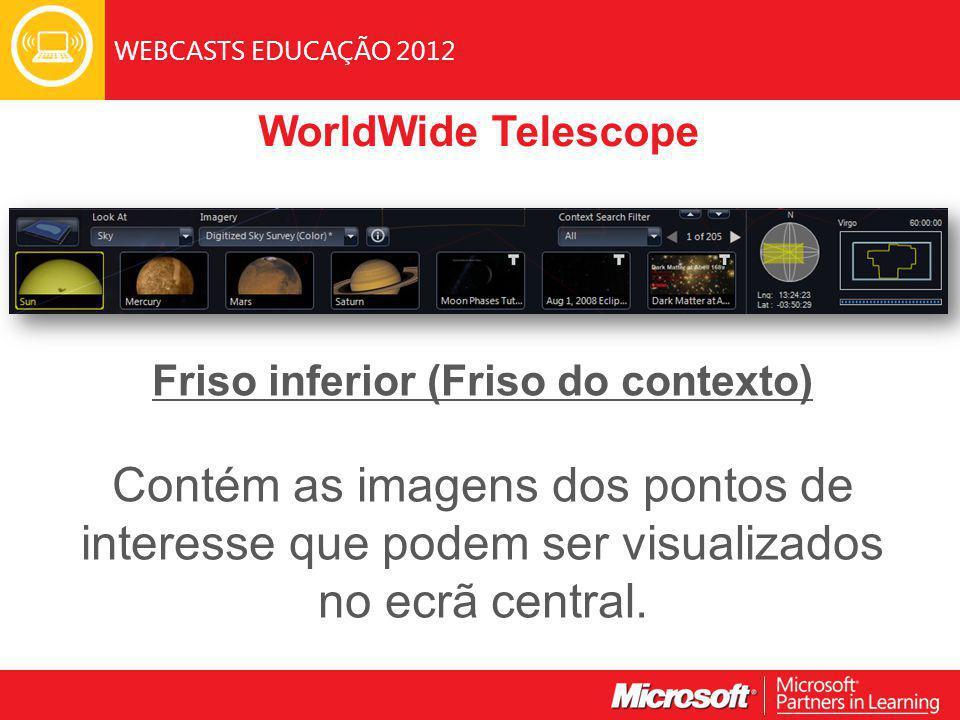 WEBCASTS EDUCAÇÃO 2012 Friso inferior (Friso do contexto) Contém as imagens dos pontos de interesse que podem ser visualizados no ecrã central.