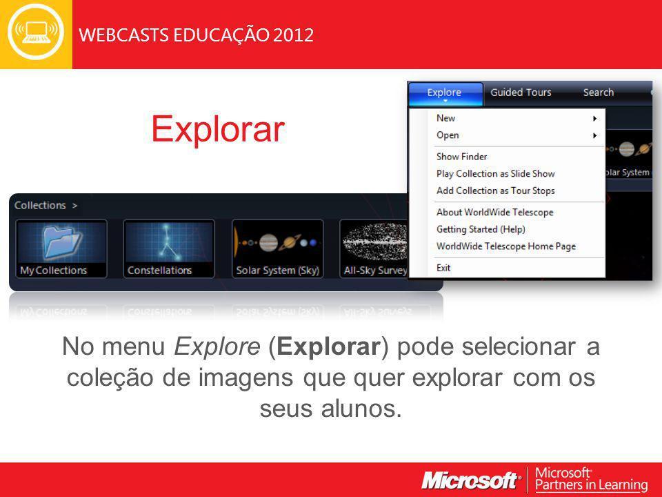 WEBCASTS EDUCAÇÃO 2012 Explorar No menu Explore (Explorar) pode selecionar a coleção de imagens que quer explorar com os seus alunos.