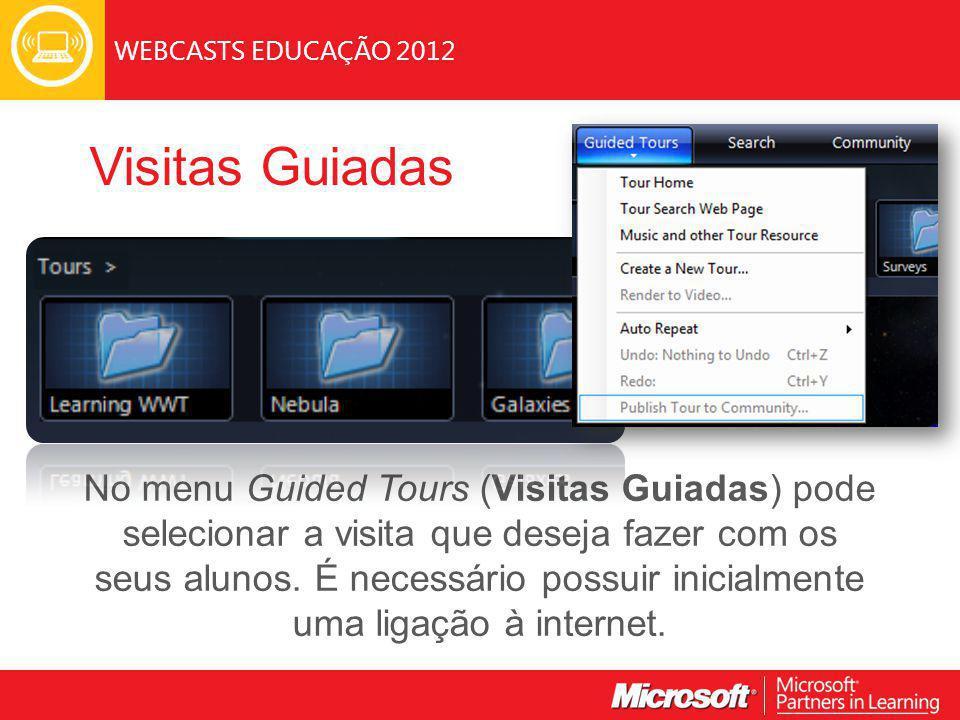 WEBCASTS EDUCAÇÃO 2012 No menu Guided Tours (Visitas Guiadas) pode selecionar a visita que deseja fazer com os seus alunos.