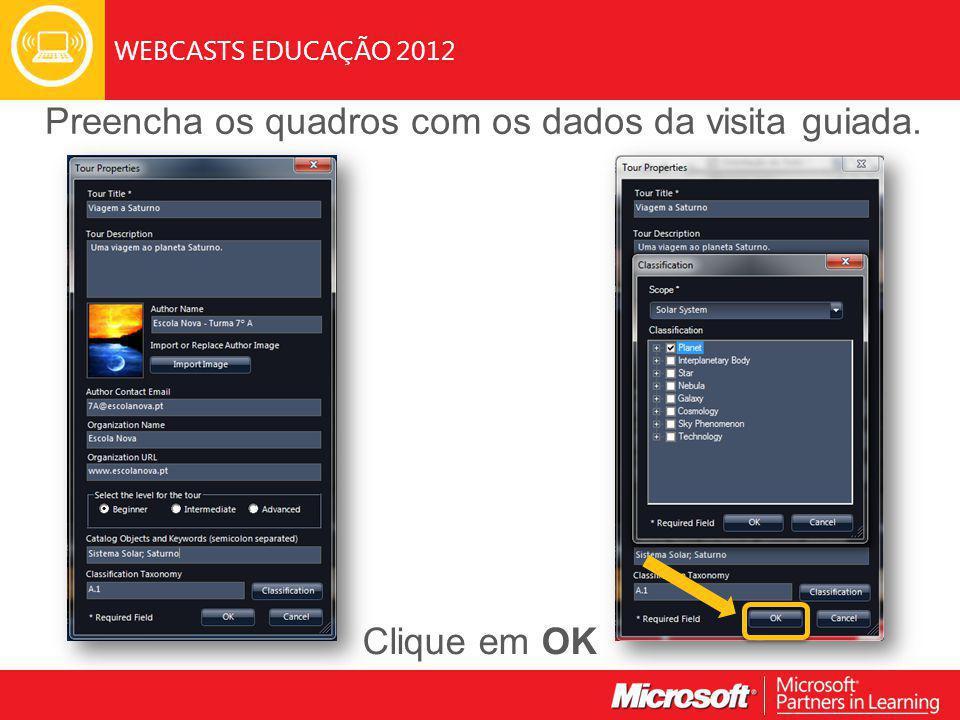 WEBCASTS EDUCAÇÃO 2012 Preencha os quadros com os dados da visita guiada. Clique em OK