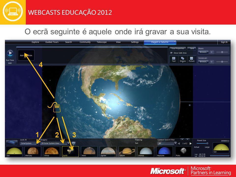 WEBCASTS EDUCAÇÃO 2012 O ecrã seguinte é aquele onde irá gravar a sua visita. 1 2 3 4