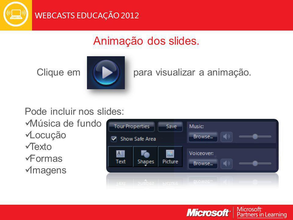 WEBCASTS EDUCAÇÃO 2012 Clique em Pode incluir nos slides: Música de fundo Locução Texto Formas Imagens para visualizar a animação.
