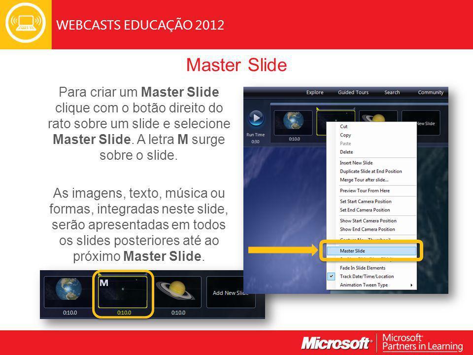 WEBCASTS EDUCAÇÃO 2012 Master Slide Para criar um Master Slide clique com o botão direito do rato sobre um slide e selecione Master Slide.