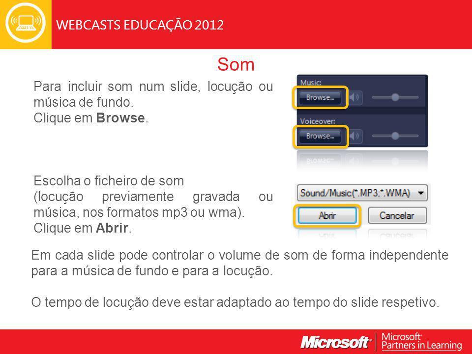WEBCASTS EDUCAÇÃO 2012 Som Para incluir som num slide, locução ou música de fundo.