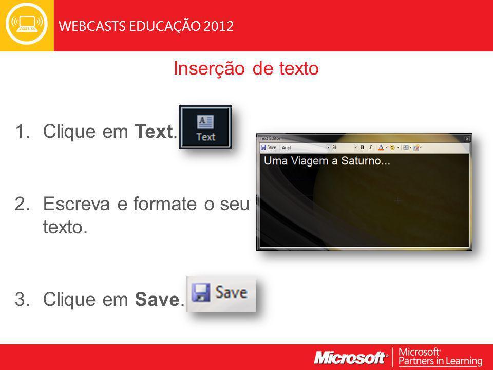 WEBCASTS EDUCAÇÃO 2012 Inserção de texto 1. Clique em Text.