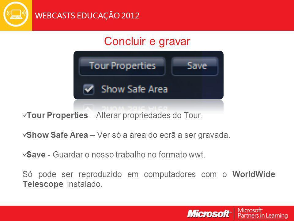 WEBCASTS EDUCAÇÃO 2012 Concluir e gravar Tour Properties – Alterar propriedades do Tour.