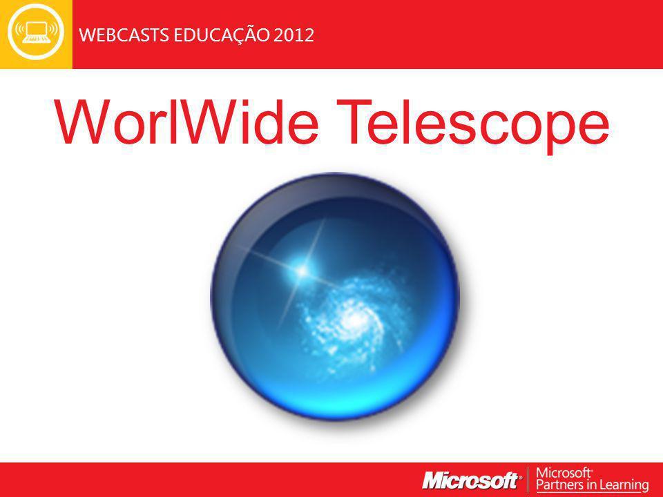 WEBCASTS EDUCAÇÃO 2012 WorlWide Telescope