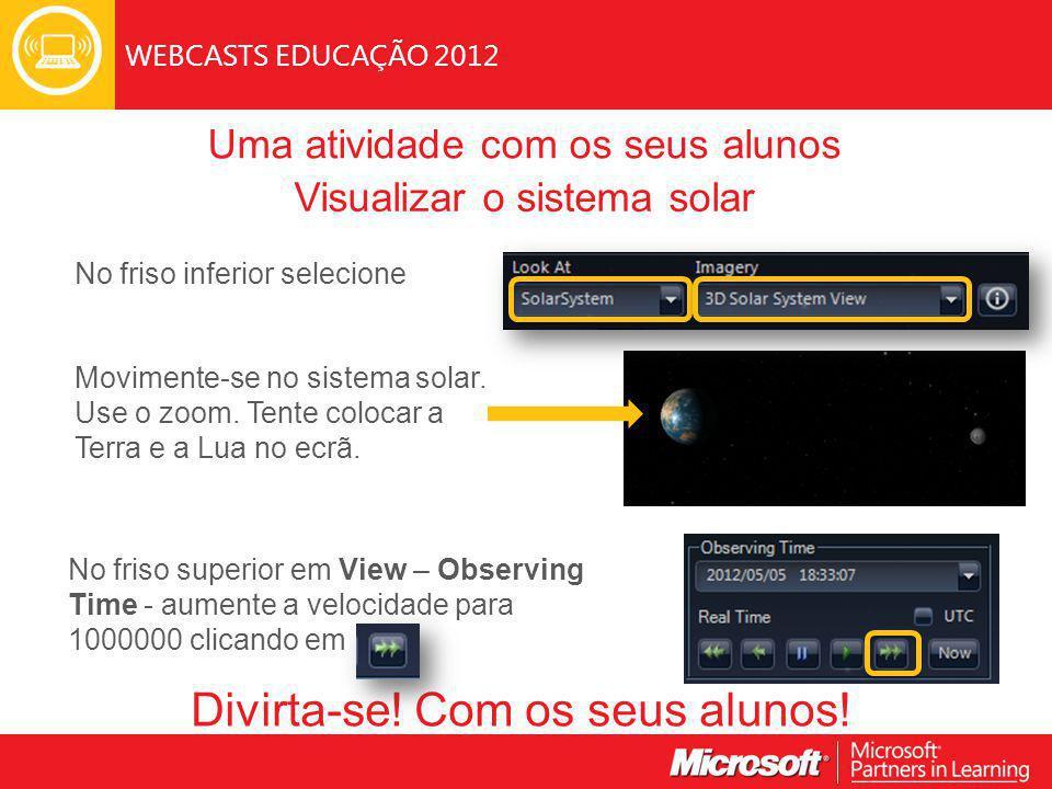 WEBCASTS EDUCAÇÃO 2012 Uma atividade com os seus alunos Visualizar o sistema solar No friso inferior selecione Movimente-se no sistema solar.