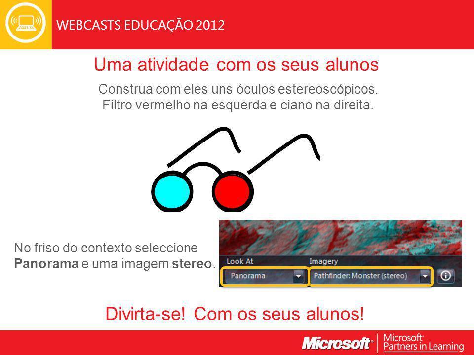 WEBCASTS EDUCAÇÃO 2012 Uma atividade com os seus alunos No friso do contexto seleccione Panorama e uma imagem stereo.