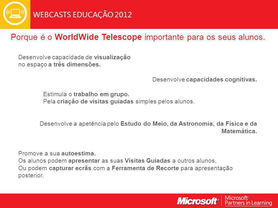 WEBCASTS EDUCAÇÃO 2012 Porque é o WorldWide Telescope importante para os seus alunos.