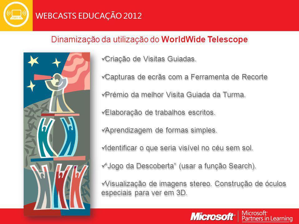 WEBCASTS EDUCAÇÃO 2012 Dinamização da utilização do WorldWide Telescope Criação de Visitas Guiadas.