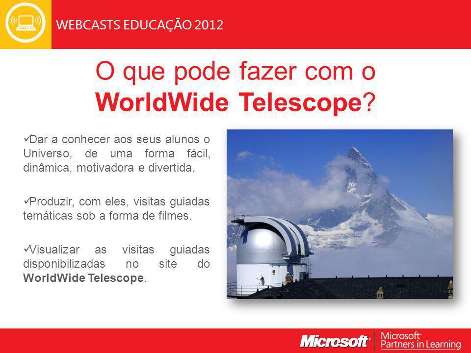 WEBCASTS EDUCAÇÃO 2012 Dar a conhecer aos seus alunos o Universo, de uma forma fácil, dinâmica, motivadora e divertida.