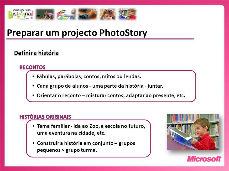 Preparar um projecto PhotoStory Definir a história Fábulas, parábolas, contos, mitos ou lendas.