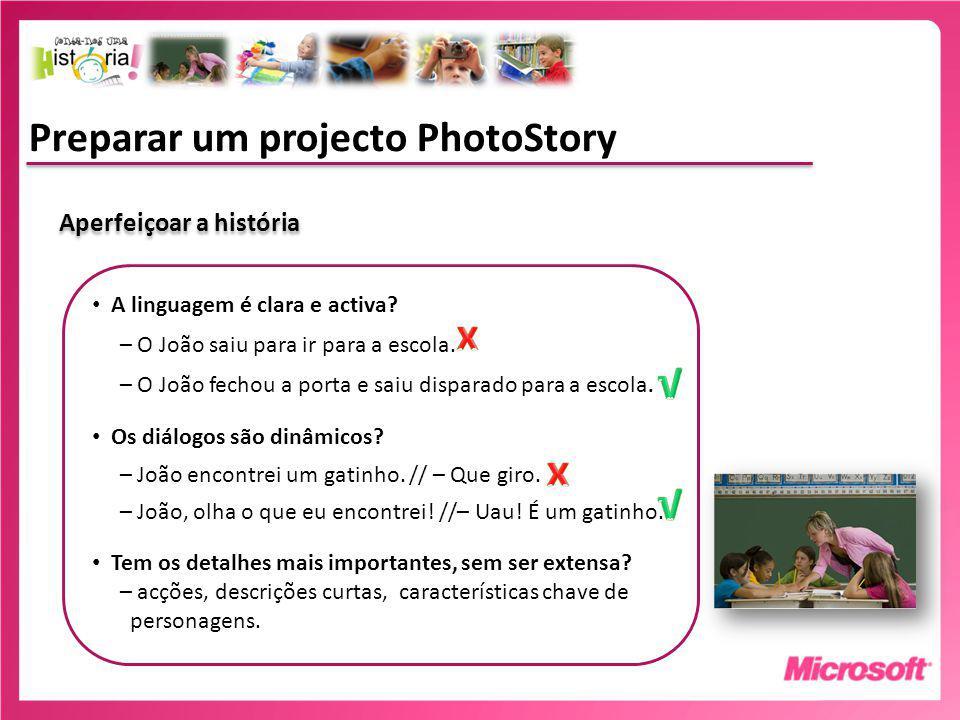 Preparar um projecto PhotoStory Aperfeiçoar a história A linguagem é clara e activa.