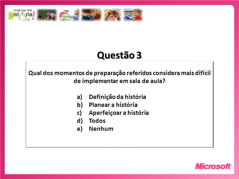 Questão 3 Qual dos momentos de preparação referidos considera mais difícil de implementar em sala de aula.