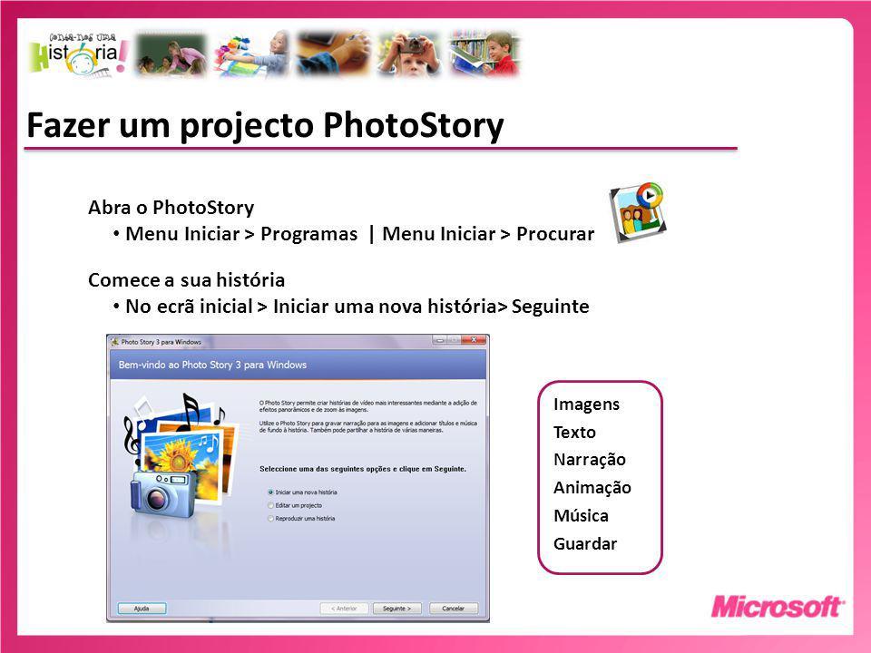 Fazer um projecto PhotoStory Imagens Texto Narração Animação Música Guardar Abra o PhotoStory Menu Iniciar > Programas | Menu Iniciar > Procurar Comece a sua história No ecrã inicial > Iniciar uma nova história> Seguinte