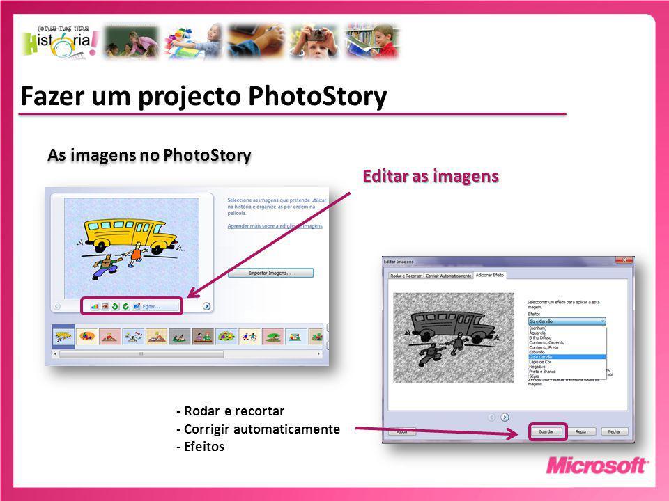 Fazer um projecto PhotoStory As imagens no PhotoStory Editar as imagens - Rodar e recortar - Corrigir automaticamente - Efeitos