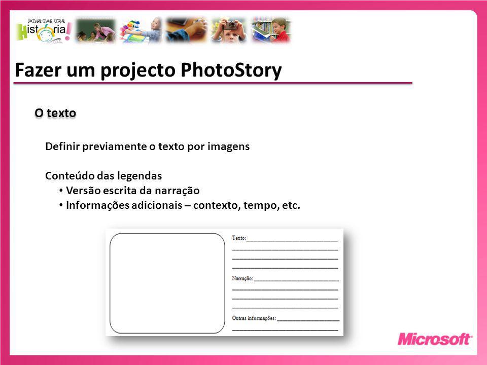 Fazer um projecto PhotoStory O texto Definir previamente o texto por imagens Conteúdo das legendas Versão escrita da narração Informações adicionais – contexto, tempo, etc.