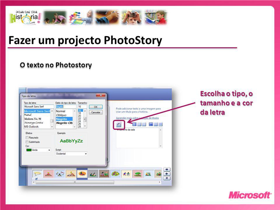 Fazer um projecto PhotoStory O texto no Photostory Escolha o tipo, o tamanho e a cor da letra