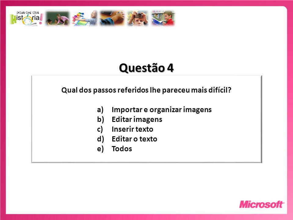 Questão 4 Qual dos passos referidos lhe pareceu mais difícil.
