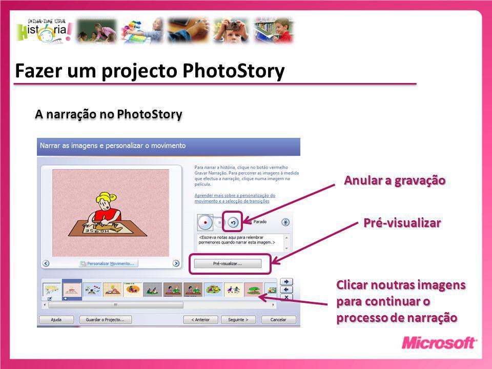 Fazer um projecto PhotoStory A narração no PhotoStory Anular a gravação Clicar noutras imagens para continuar o processo de narração Pré-visualizar