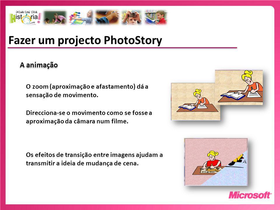Fazer um projecto PhotoStory A animação O zoom (aproximação e afastamento) dá a sensação de movimento.