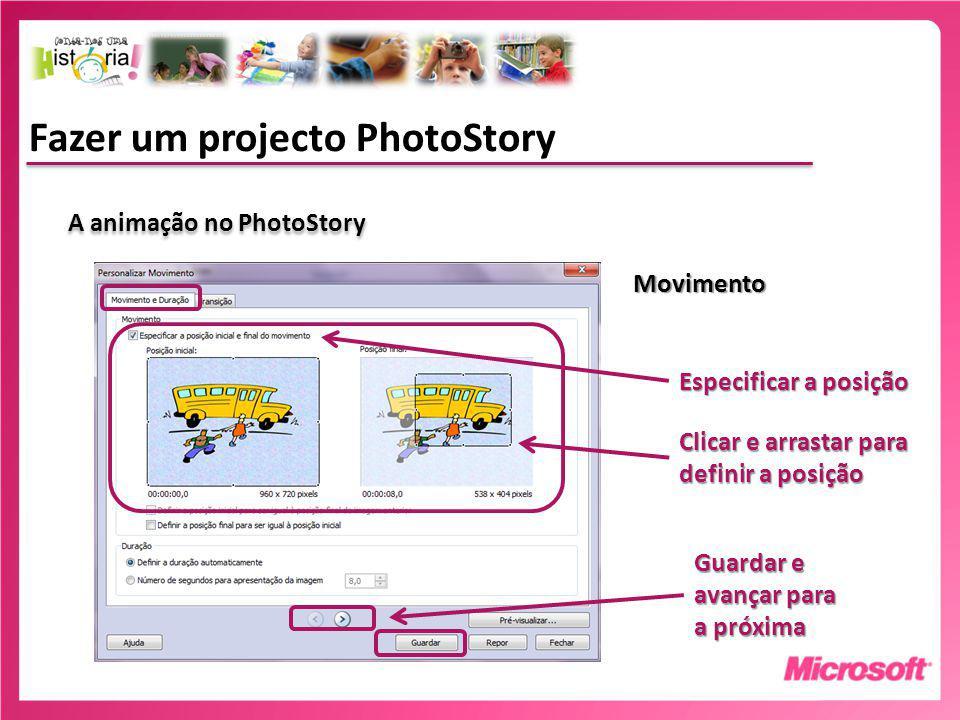 Fazer um projecto PhotoStory A animação no PhotoStory Movimento Especificar a posição Clicar e arrastar para definir a posição Guardar e avançar para a próxima