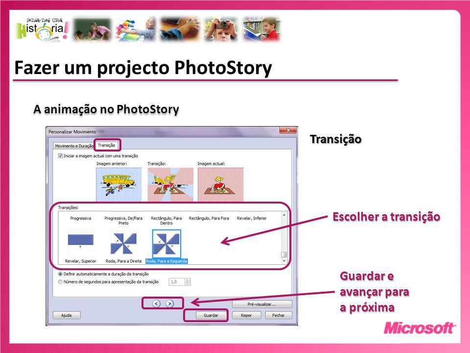 Fazer um projecto PhotoStory A animação no PhotoStory Transição Escolher a transição Guardar e avançar para a próxima