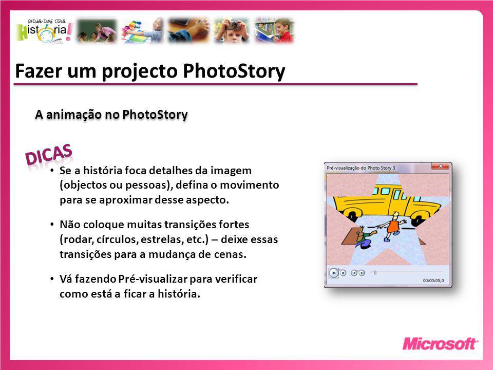 Fazer um projecto PhotoStory A animação no PhotoStory Se a história foca detalhes da imagem (objectos ou pessoas), defina o movimento para se aproximar desse aspecto.