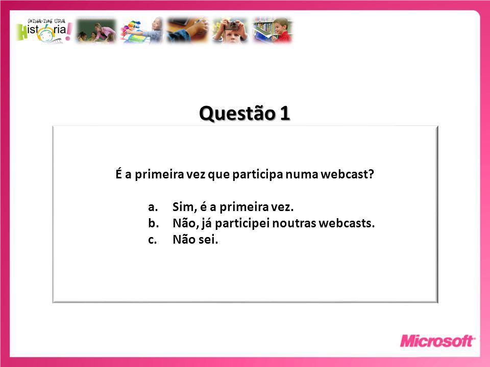 Questão 1 É a primeira vez que participa numa webcast.