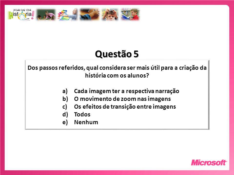 Questão 5 Dos passos referidos, qual considera ser mais útil para a criação da história com os alunos.