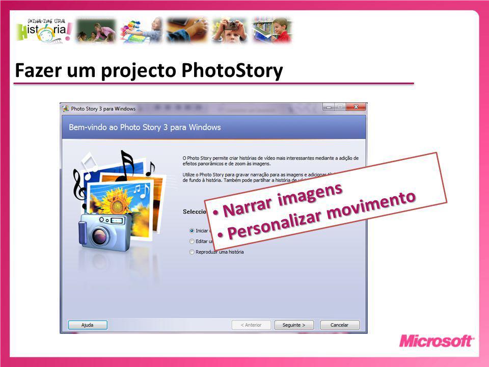 Fazer um projecto PhotoStory Narrar imagens Narrar imagens Personalizar movimento Personalizar movimento