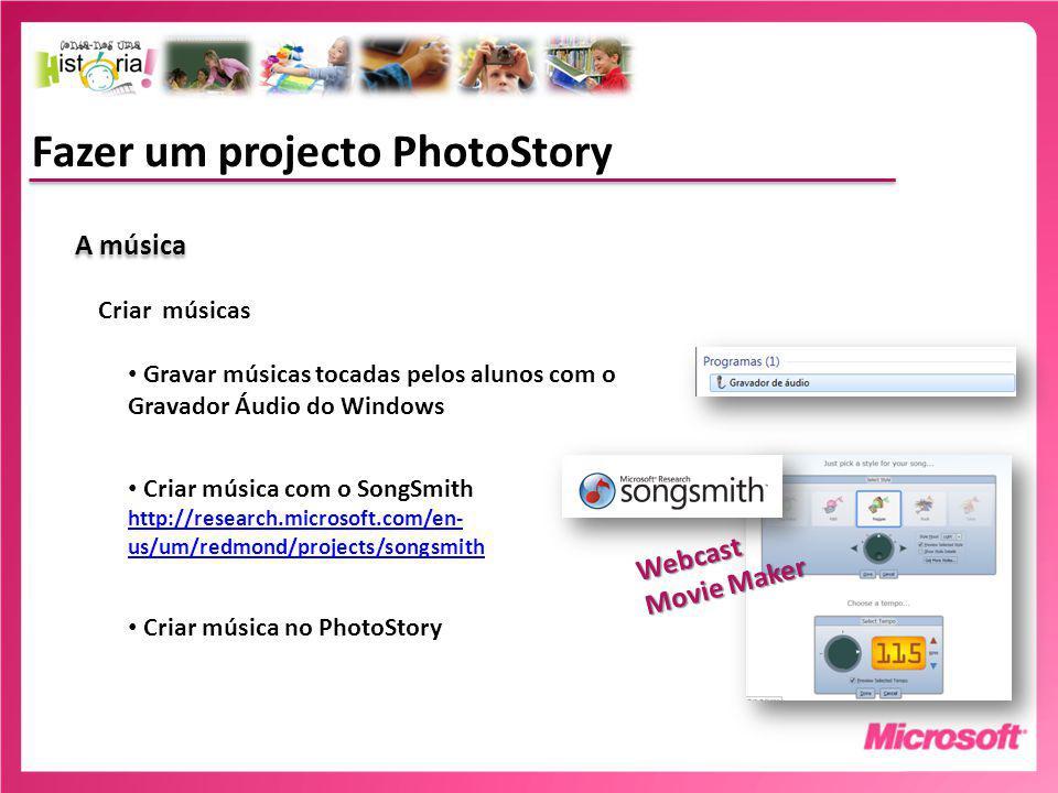 Fazer um projecto PhotoStory A música Criar músicas Gravar músicas tocadas pelos alunos com o Gravador Áudio do Windows Criar música com o SongSmith http://research.microsoft.com/en- us/um/redmond/projects/songsmith http://research.microsoft.com/en- us/um/redmond/projects/songsmith Criar música no PhotoStory Webcast Movie Maker