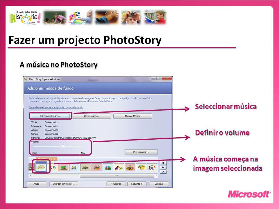 Fazer um projecto PhotoStory A música no PhotoStory Seleccionar música A música começa na imagem seleccionada Definir o volume